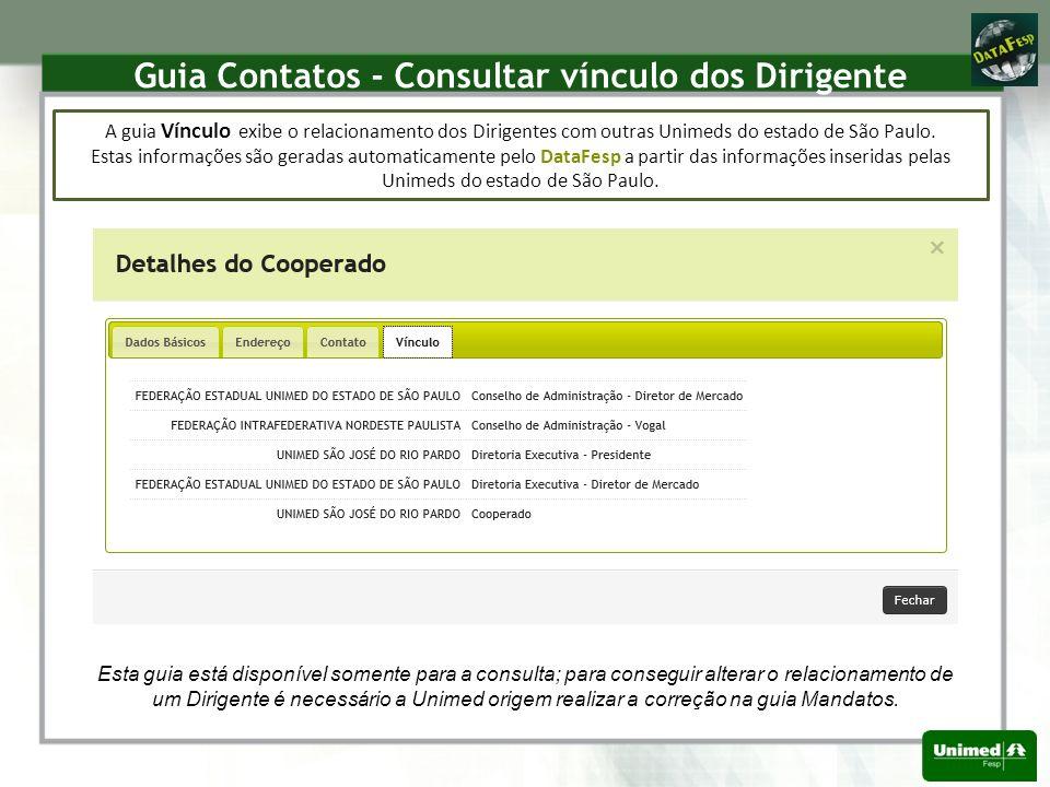 Guia Contatos - Consultar vínculo dos Dirigente A guia Vínculo exibe o relacionamento dos Dirigentes com outras Unimeds do estado de São Paulo.