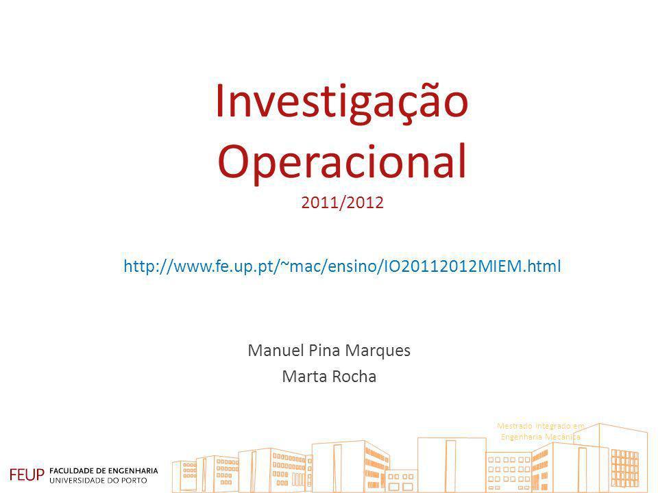 Investigação Operacional 2011/2012 http://www.fe.up.pt/~mac/ensino/IO20112012MIEM.html Manuel Pina Marques Marta Rocha Mestrado Integrado em Engenhari