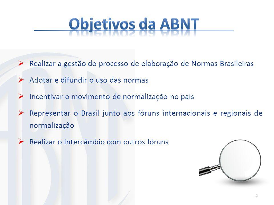 4 Realizar a gestão do processo de elaboração de Normas Brasileiras Adotar e difundir o uso das normas Incentivar o movimento de normalização no país