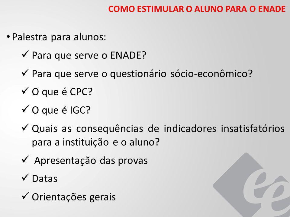 Palestra para alunos: Para que serve o ENADE? Para que serve o questionário sócio-econômico? O que é CPC? O que é IGC? Quais as consequências de indic