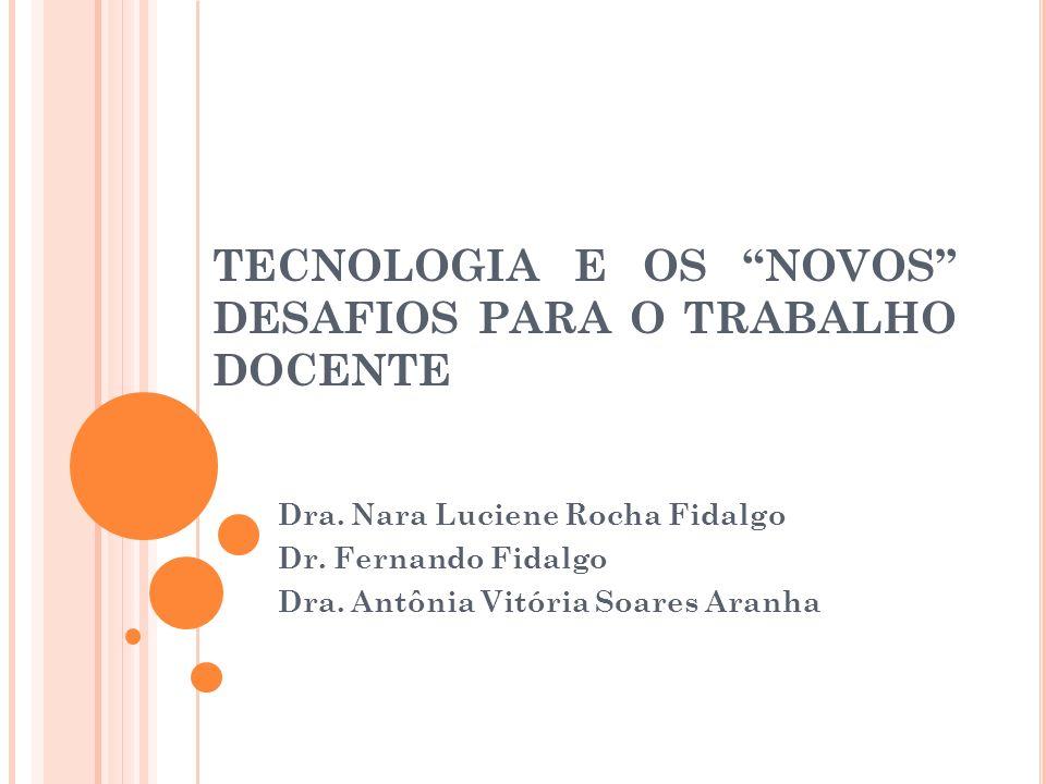 TECNOLOGIA E OS NOVOS DESAFIOS PARA O TRABALHO DOCENTE Dra.