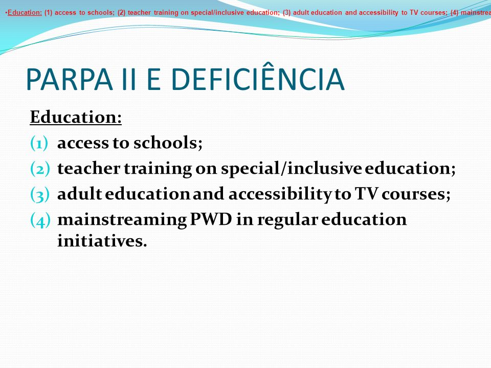 PARPA II E DEFICIÊNCIA Education: (1) access to schools; (2) teacher training on special/inclusive education; (3) adult education and accessibility to