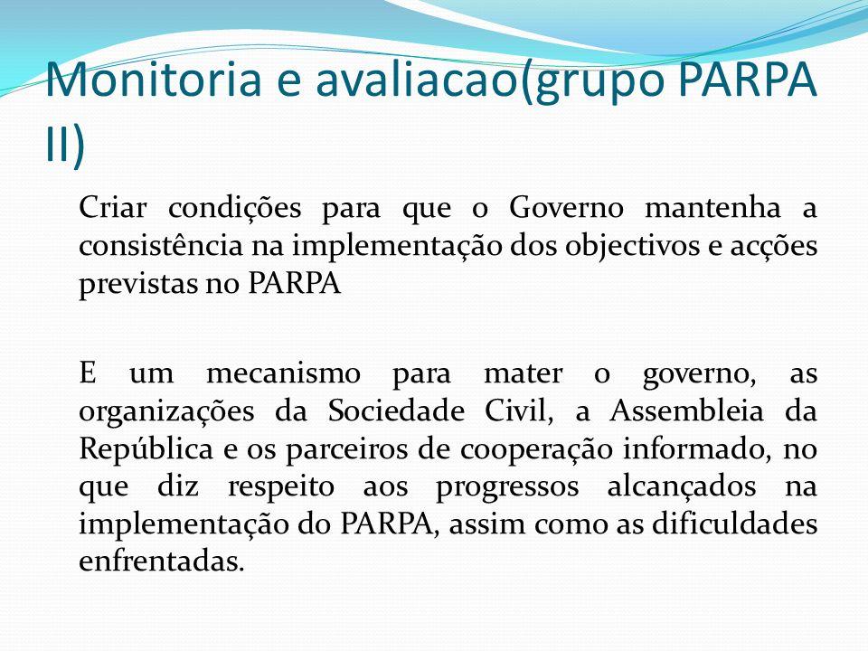 Monitoria e avaliacao(grupo PARPA II) Criar condições para que o Governo mantenha a consistência na implementação dos objectivos e acções previstas no