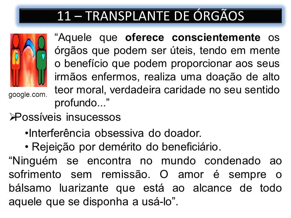 11 – TRANSPLANTE DE ÓRGÃOS google.com. Aquele que oferece conscientemente os órgãos que podem ser úteis, tendo em mente o benefício que podem proporci