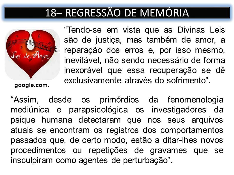 18– REGRESSÃO DE MEMÓRIA Tendo-se em vista que as Divinas Leis são de justiça, mas também de amor, a reparação dos erros e, por isso mesmo, inevitável