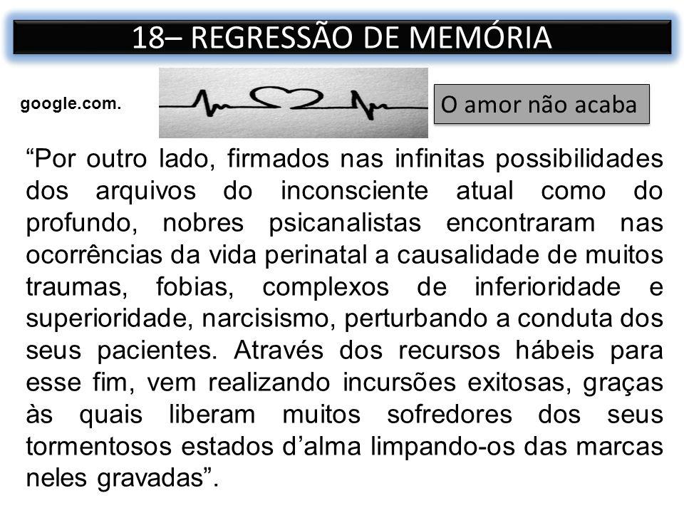 18– REGRESSÃO DE MEMÓRIA Por outro lado, firmados nas infinitas possibilidades dos arquivos do inconsciente atual como do profundo, nobres psicanalist