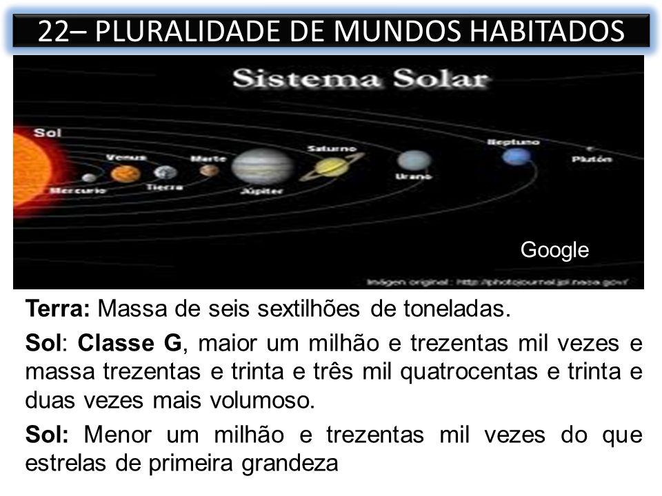 Terra: Massa de seis sextilhões de toneladas. Sol: Classe G, maior um milhão e trezentas mil vezes e massa trezentas e trinta e três mil quatrocentas