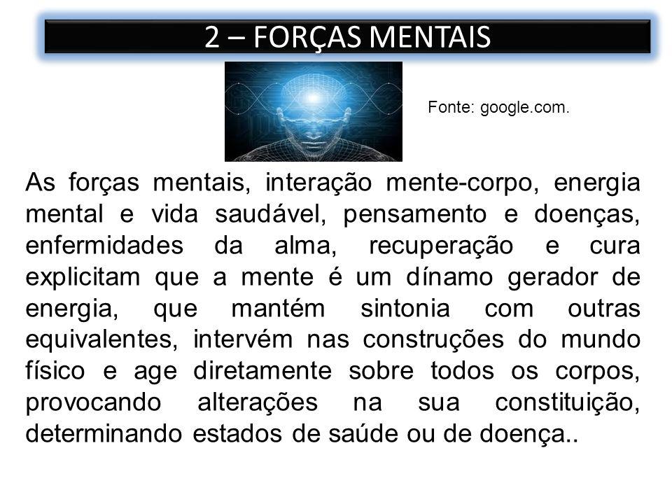 2 – FORÇAS MENTAIS As forças mentais, interação mente-corpo, energia mental e vida saudável, pensamento e doenças, enfermidades da alma, recuperação e
