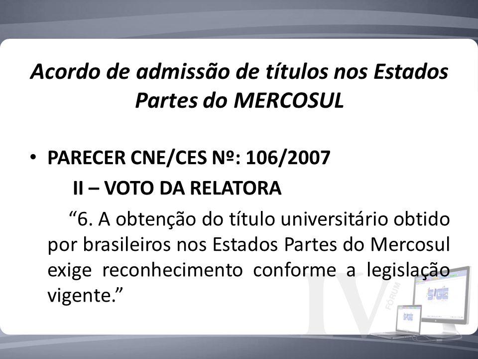 Acordo de admissão de títulos nos Estados Partes do MERCOSUL PARECER CNE/CES Nº: 106/2007 II – VOTO DA RELATORA 6.