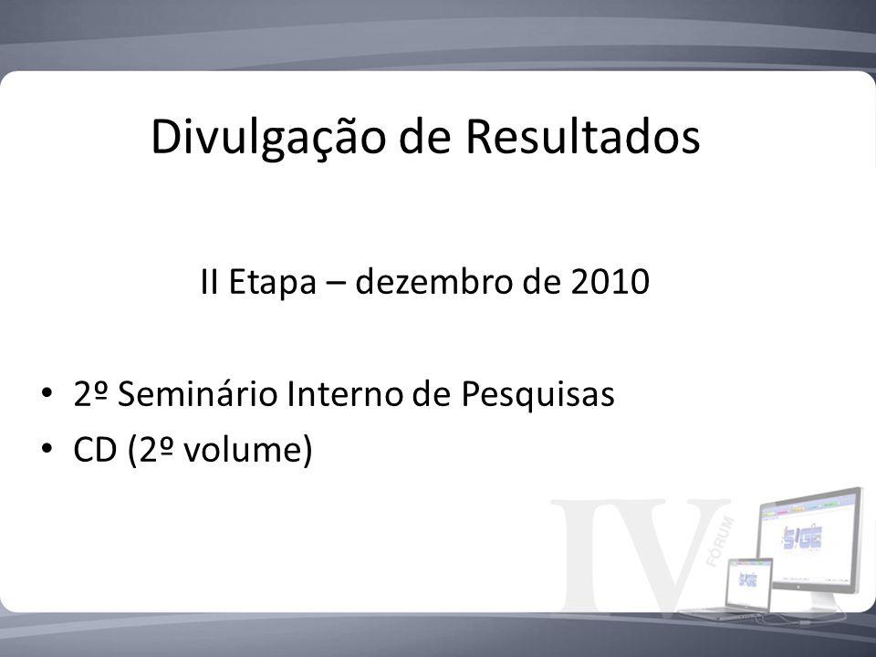 Divulgação de Resultados II Etapa – dezembro de 2010 2º Seminário Interno de Pesquisas CD (2º volume)