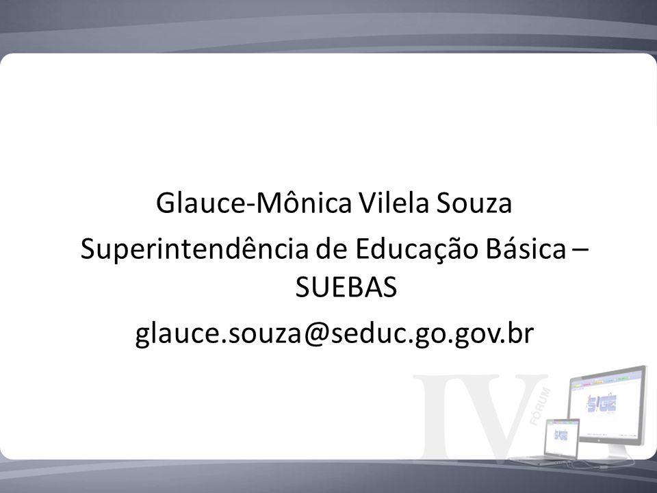 Glauce-Mônica Vilela Souza Superintendência de Educação Básica – SUEBAS glauce.souza@seduc.go.gov.br