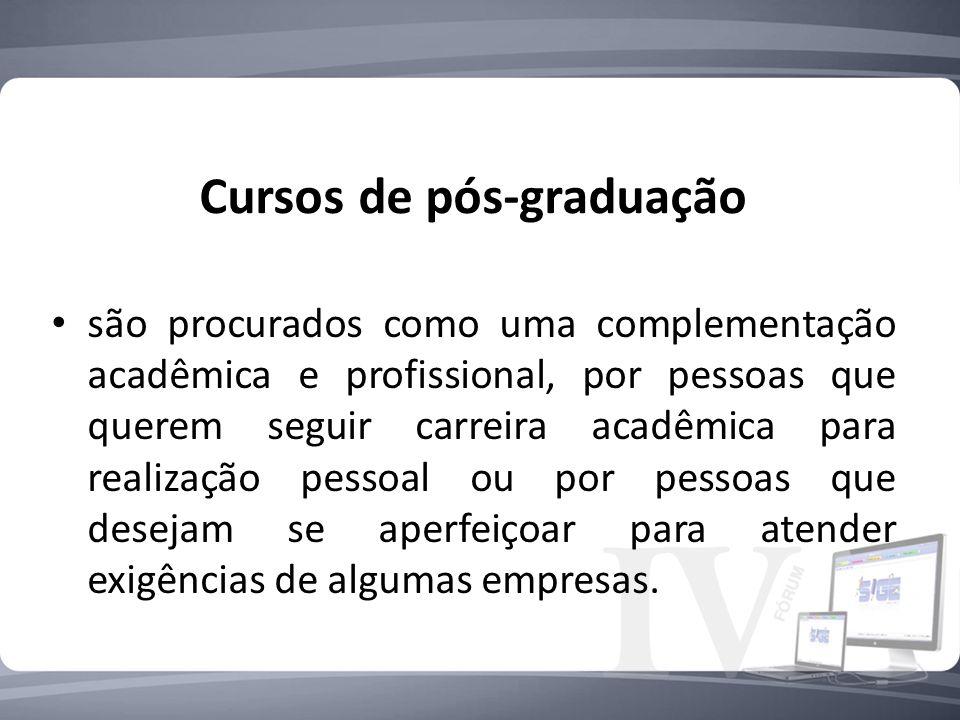 Cursos de pós-graduação são procurados como uma complementação acadêmica e profissional, por pessoas que querem seguir carreira acadêmica para realização pessoal ou por pessoas que desejam se aperfeiçoar para atender exigências de algumas empresas.