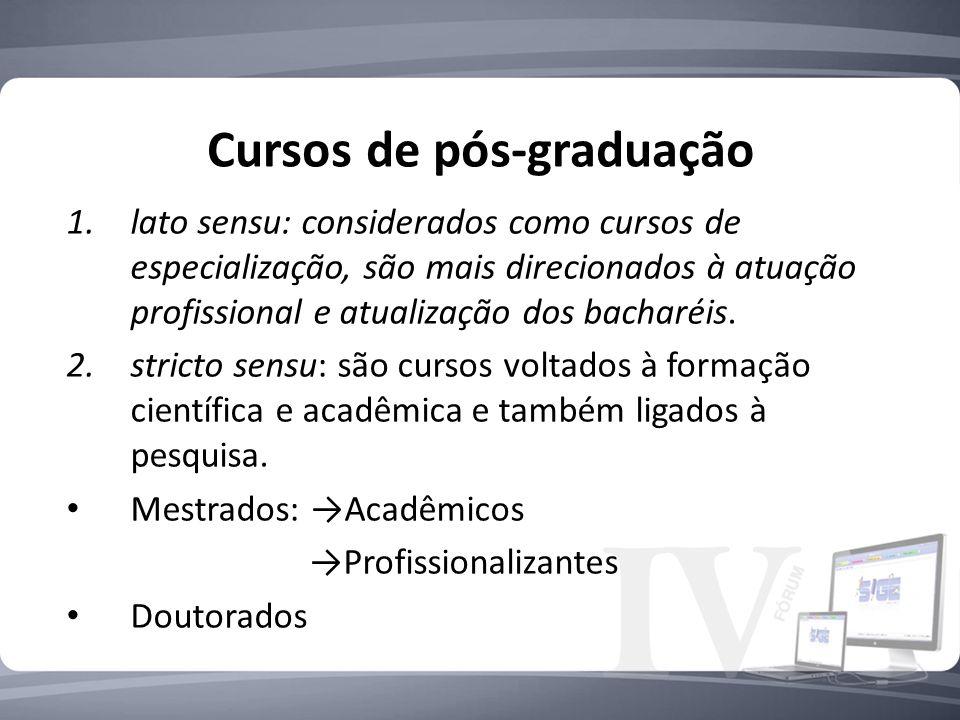 Cursos de pós-graduação 1.lato sensu: considerados como cursos de especialização, são mais direcionados à atuação profissional e atualização dos bacharéis.