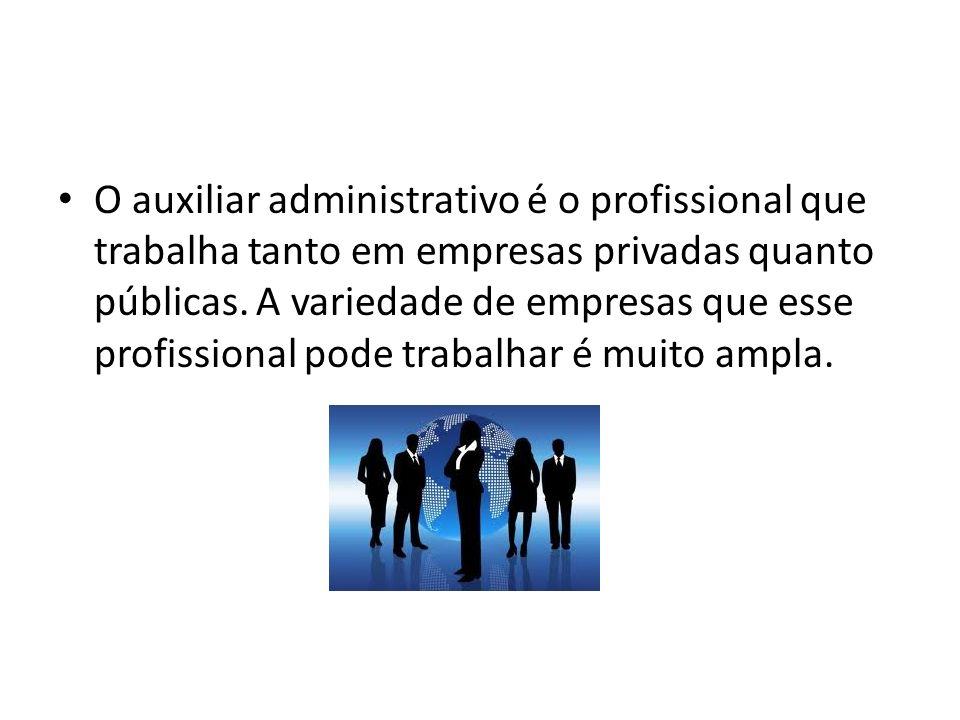 O auxiliar administrativo é o profissional que trabalha tanto em empresas privadas quanto públicas. A variedade de empresas que esse profissional pode