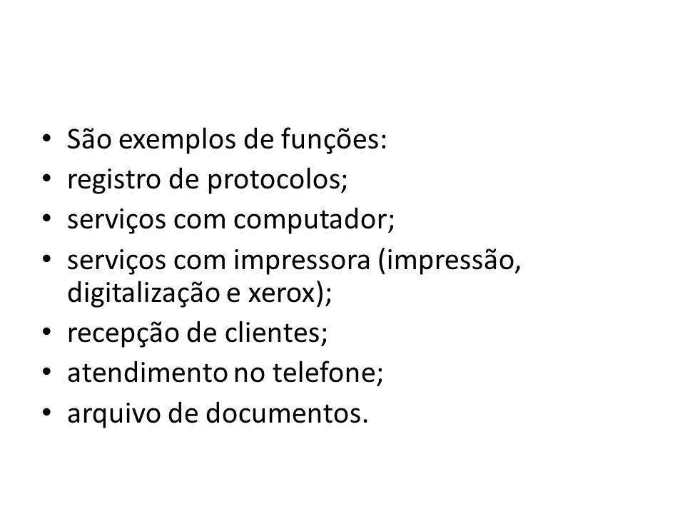 São exemplos de funções: registro de protocolos; serviços com computador; serviços com impressora (impressão, digitalização e xerox); recepção de clie