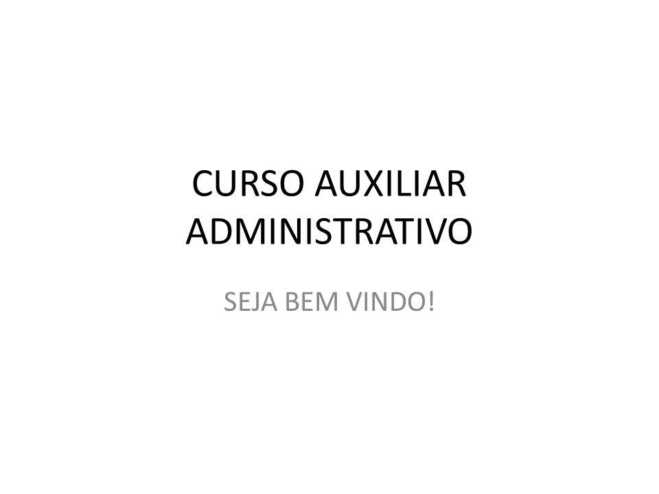 CURSO AUXILIAR ADMINISTRATIVO SEJA BEM VINDO!