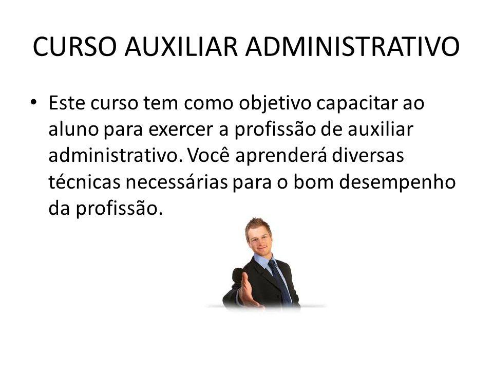 CURSO AUXILIAR ADMINISTRATIVO Este curso tem como objetivo capacitar ao aluno para exercer a profissão de auxiliar administrativo. Você aprenderá dive