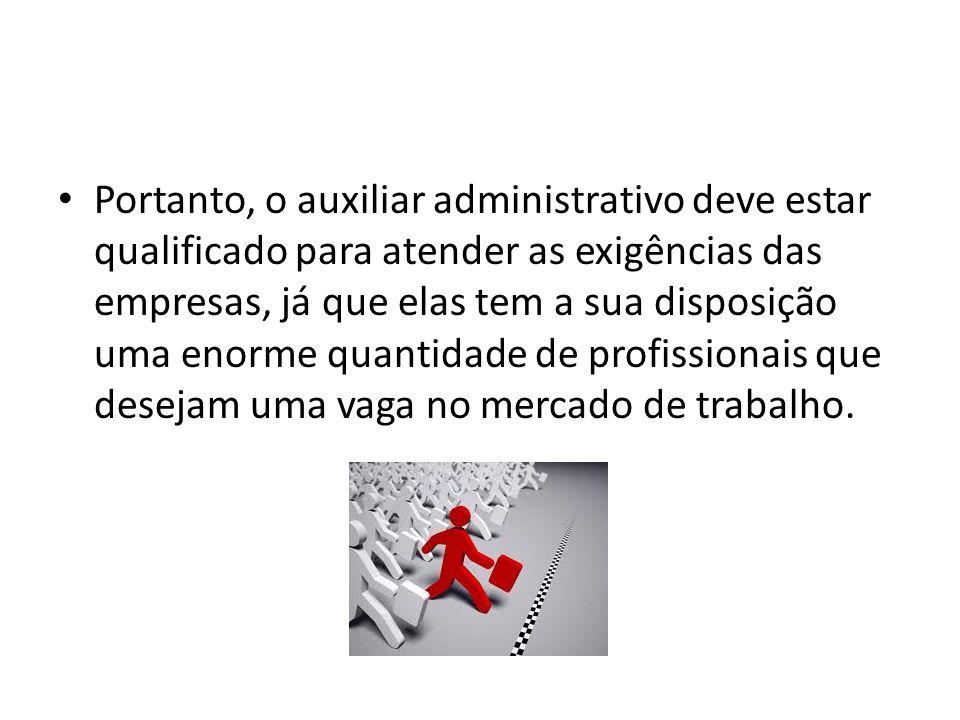 Portanto, o auxiliar administrativo deve estar qualificado para atender as exigências das empresas, já que elas tem a sua disposição uma enorme quanti