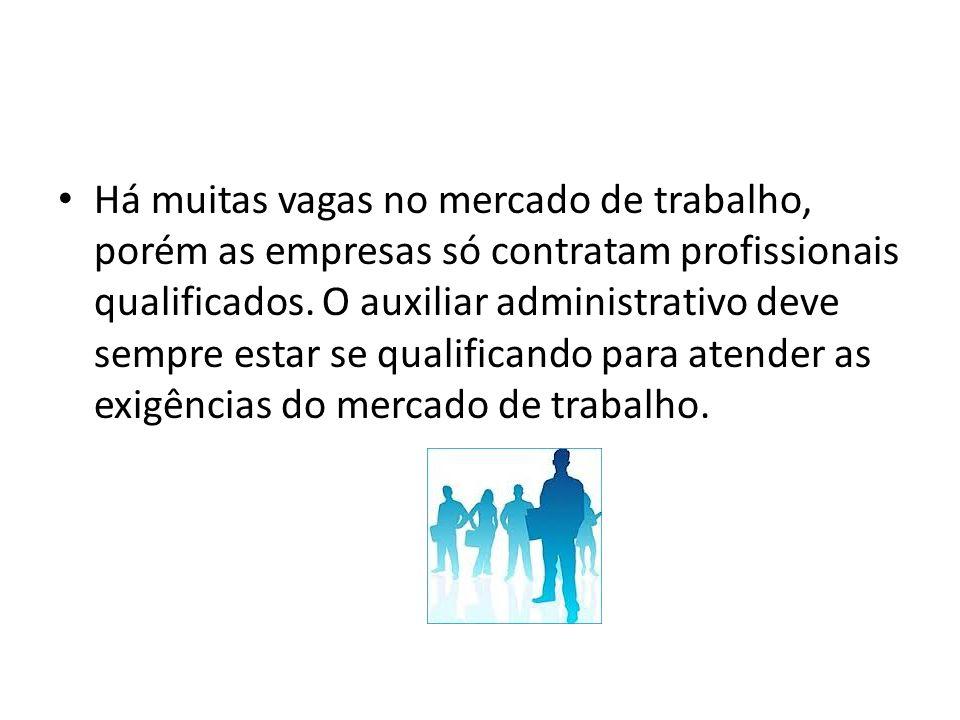 Há muitas vagas no mercado de trabalho, porém as empresas só contratam profissionais qualificados. O auxiliar administrativo deve sempre estar se qual