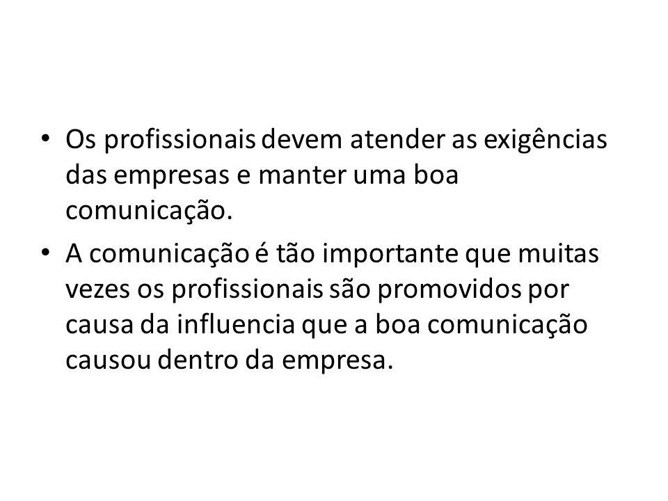 Os profissionais devem atender as exigências das empresas e manter uma boa comunicação. A comunicação é tão importante que muitas vezes os profissiona