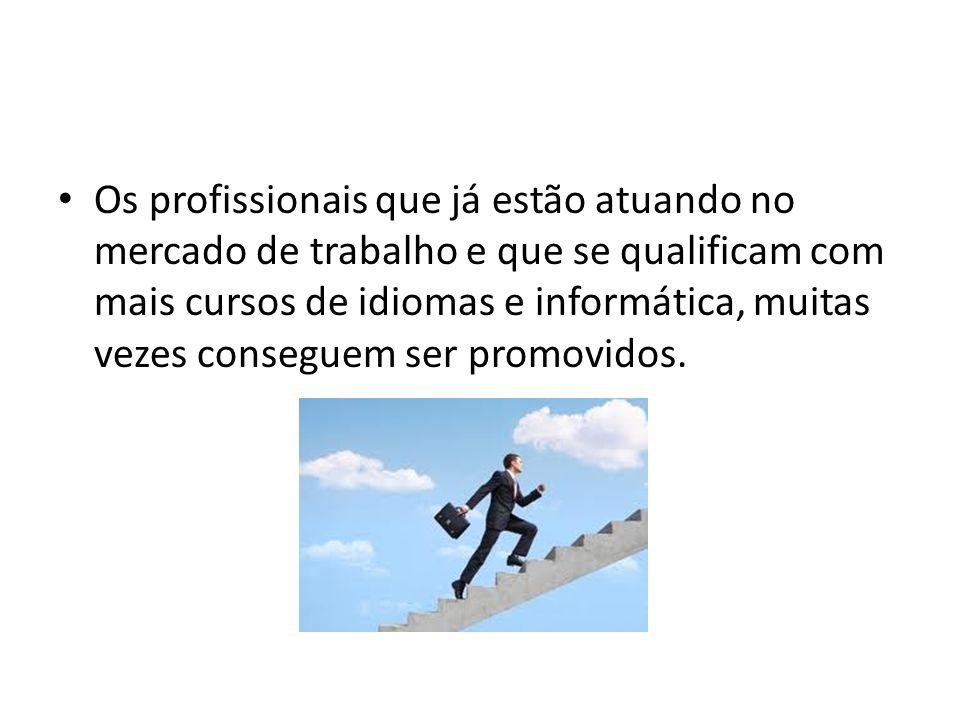 Os profissionais que já estão atuando no mercado de trabalho e que se qualificam com mais cursos de idiomas e informática, muitas vezes conseguem ser
