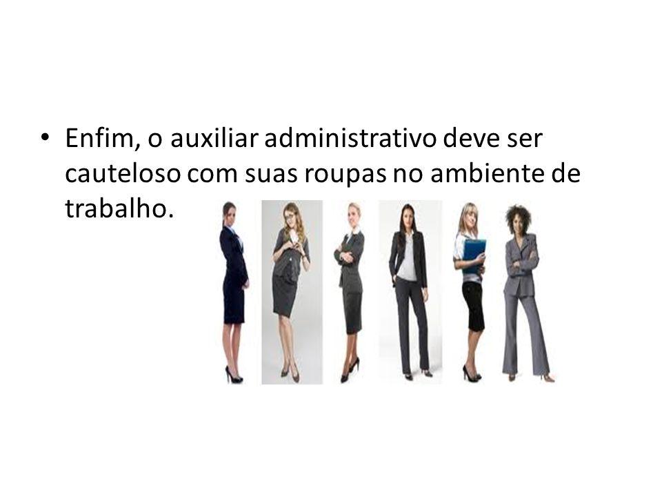 Enfim, o auxiliar administrativo deve ser cauteloso com suas roupas no ambiente de trabalho.