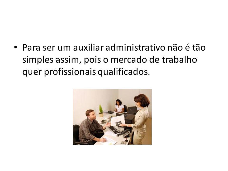 Para ser um auxiliar administrativo não é tão simples assim, pois o mercado de trabalho quer profissionais qualificados.