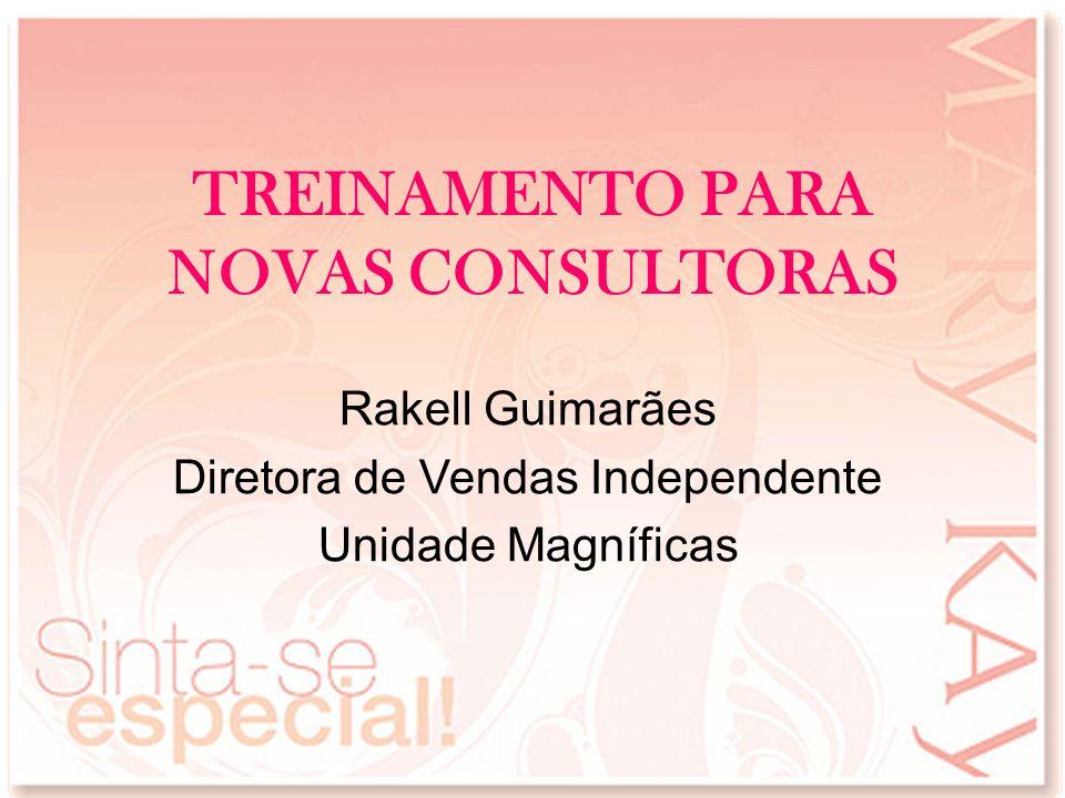 TREINAMENTO PARA NOVAS CONSULTORAS Rakell Guimarães Diretora de Vendas Independente Unidade Magníficas