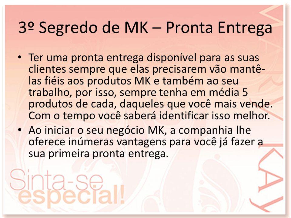3º Segredo de MK – Pronta Entrega Ter uma pronta entrega disponível para as suas clientes sempre que elas precisarem vão mantê- las fiéis aos produtos
