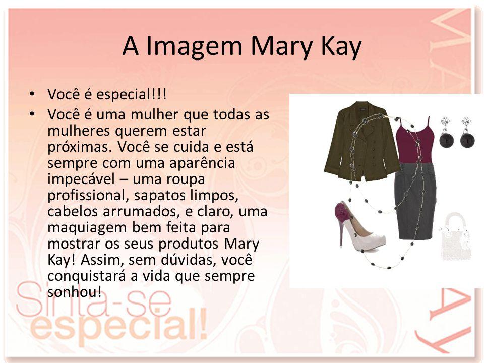 A Imagem Mary Kay Você é especial!!! Você é uma mulher que todas as mulheres querem estar próximas. Você se cuida e está sempre com uma aparência impe