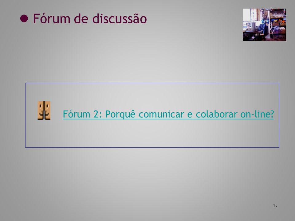 10 Fórum de discussão Fórum 2: Porquê comunicar e colaborar on-line?