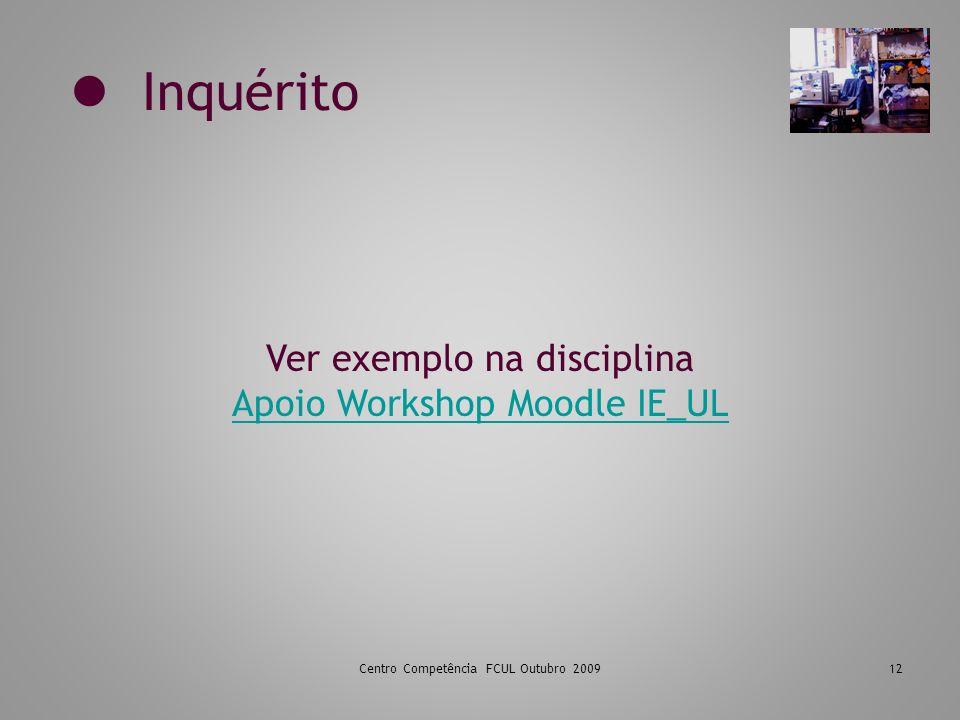 Inquérito Centro Competência FCUL Outubro 200912 Ver exemplo na disciplina Apoio Workshop Moodle IE_UL