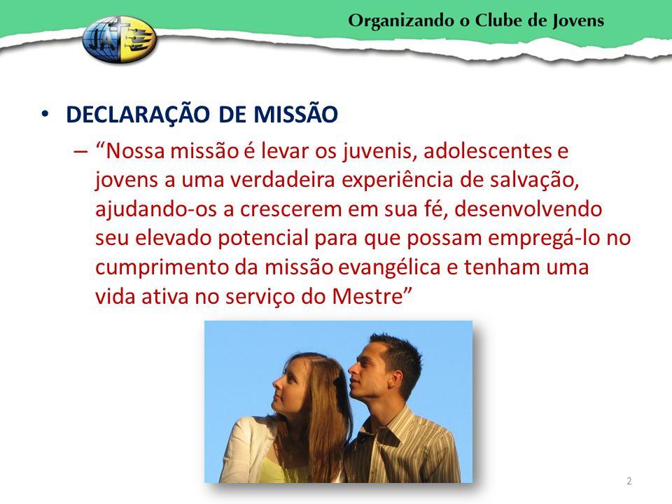 DECLARAÇÃO DE MISSÃO – Nossa missão é levar os juvenis, adolescentes e jovens a uma verdadeira experiência de salvação, ajudando-os a crescerem em sua