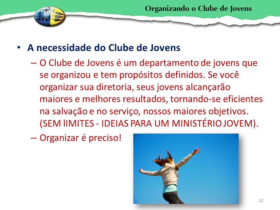 A necessidade do Clube de Jovens – O Clube de Jovens é um departamento de jovens que se organizou e tem propósitos definidos. Se você organizar sua di