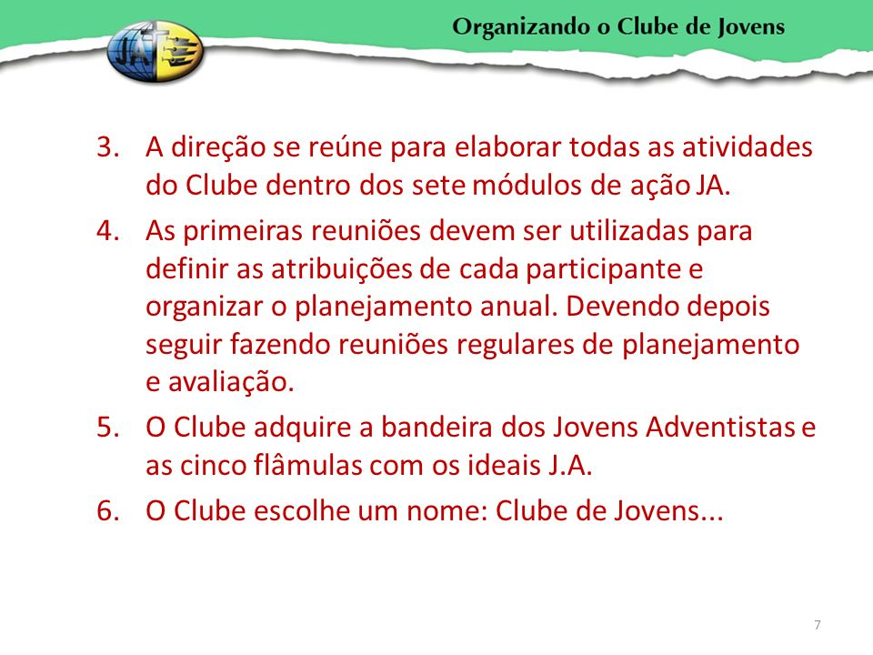 3.A direção se reúne para elaborar todas as atividades do Clube dentro dos sete módulos de ação JA. 4.As primeiras reuniões devem ser utilizadas para