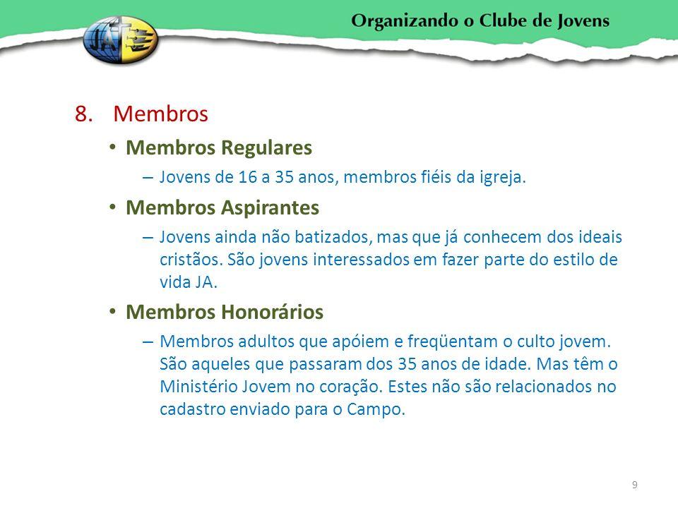 8.Membros Membros Regulares – Jovens de 16 a 35 anos, membros fiéis da igreja. Membros Aspirantes – Jovens ainda não batizados, mas que já conhecem do