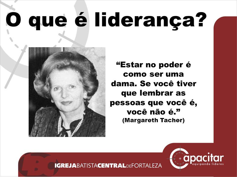 O que é liderança.Estar no poder é como ser uma dama.