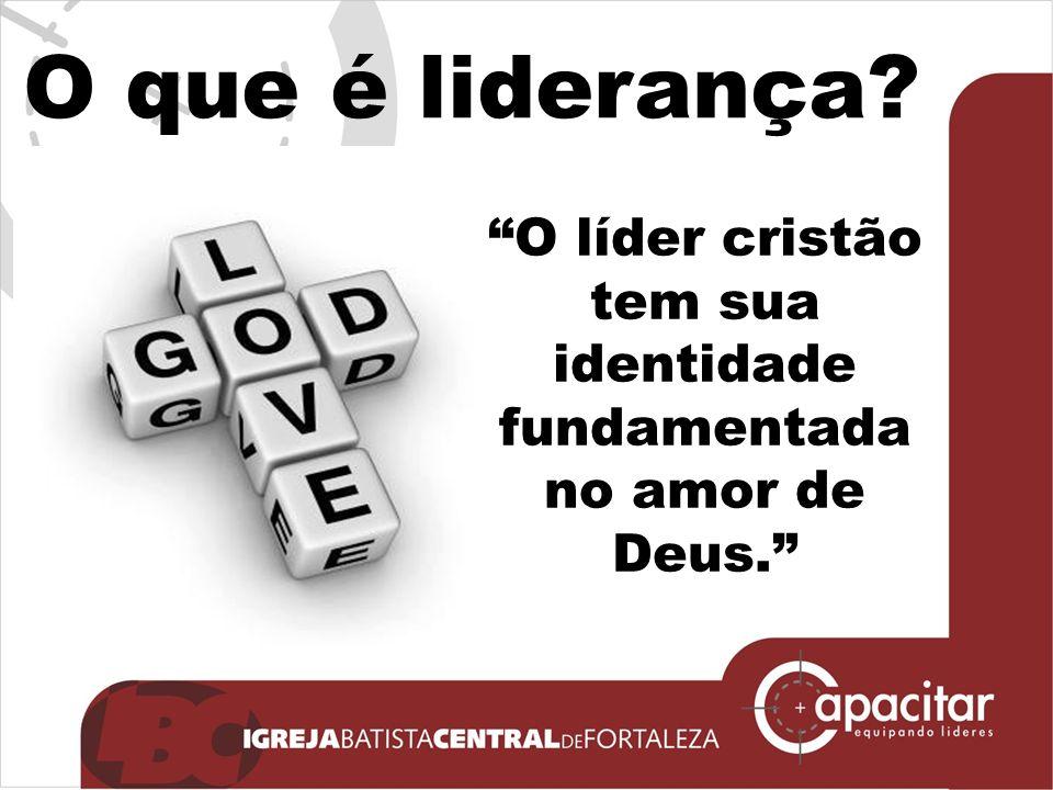 O que é liderança? O líder cristão tem sua identidade fundamentada no amor de Deus.