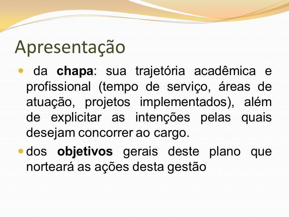 Apresentação da chapa: sua trajetória acadêmica e profissional (tempo de serviço, áreas de atuação, projetos implementados), além de explicitar as int