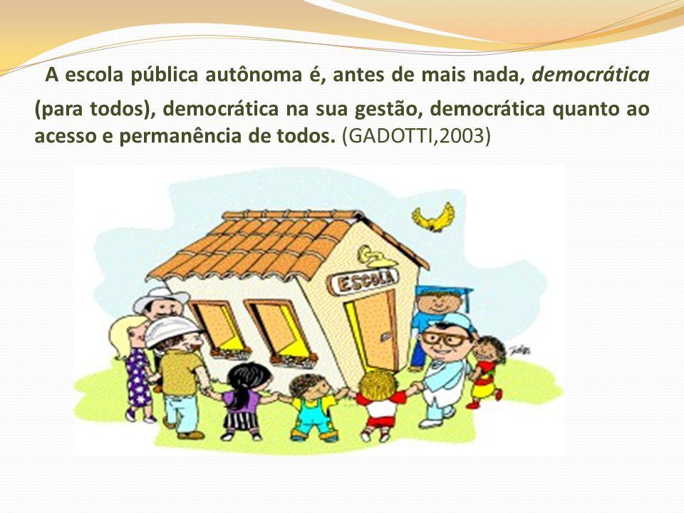 A escola pública autônoma é, antes de mais nada, democrática (para todos), democrática na sua gestão, democrática quanto ao acesso e permanência de to
