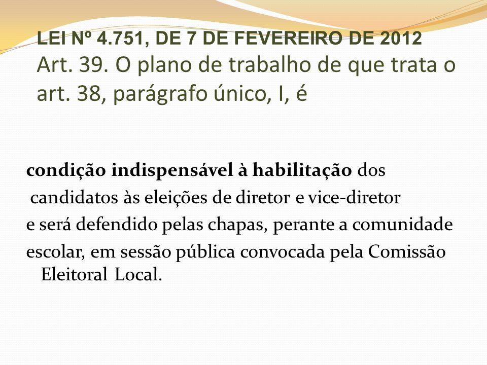 LEI Nº 4.751, DE 7 DE FEVEREIRO DE 2012 Art. 39. O plano de trabalho de que trata o art. 38, parágrafo único, I, é condição indispensável à habilitaçã