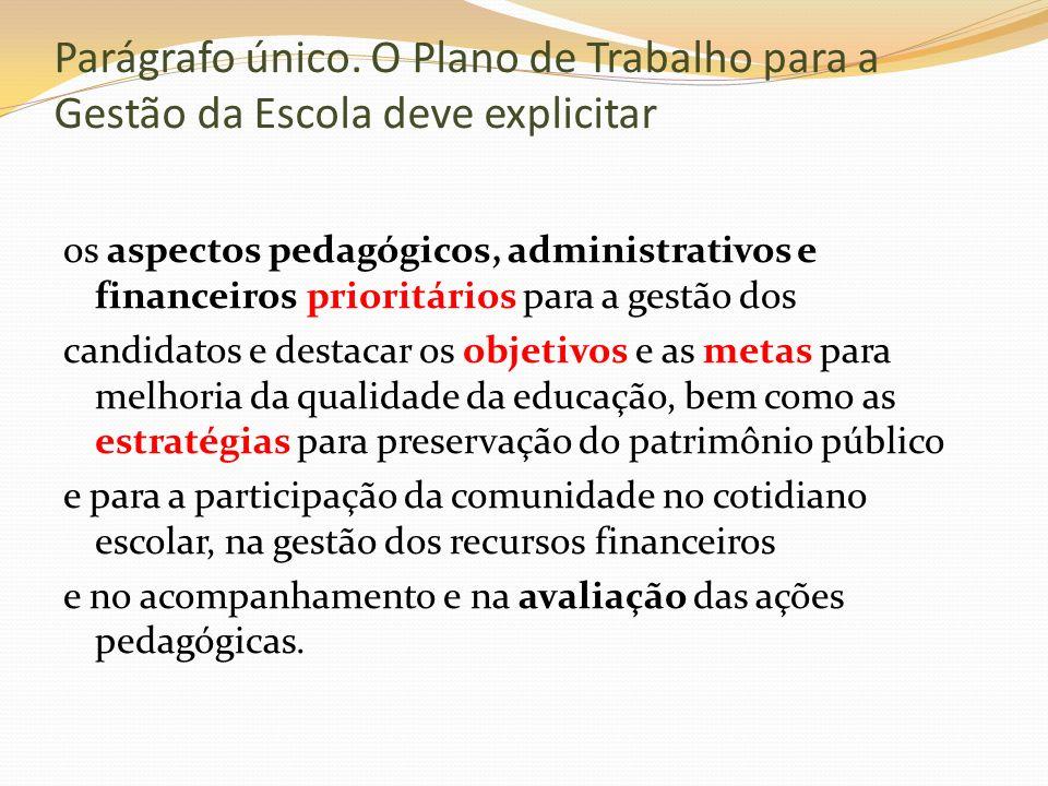 Parágrafo único. O Plano de Trabalho para a Gestão da Escola deve explicitar os aspectos pedagógicos, administrativos e financeiros prioritários para