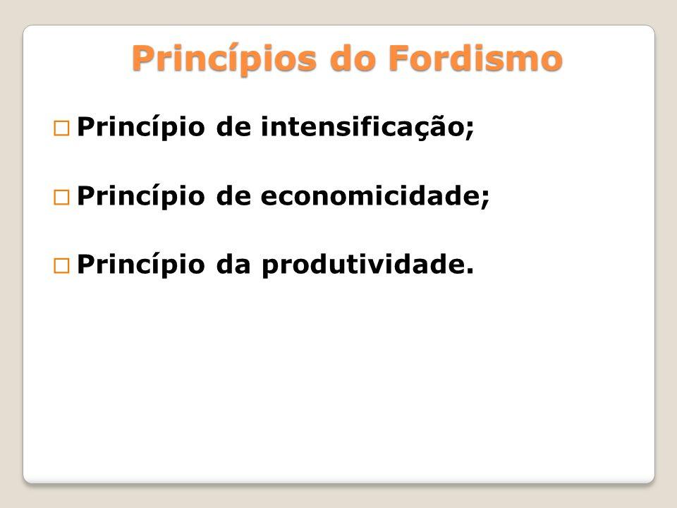 Princípio de intensificação; Princípio de economicidade; Princípio da produtividade. Princípios do Fordismo
