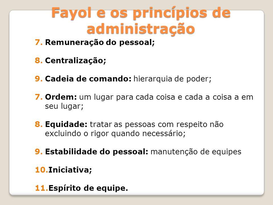 7.Remuneração do pessoal; 8.Centralização; 9.Cadeia de comando: hierarquia de poder; 7.Ordem: um lugar para cada coisa e cada a coisa a em seu lugar;