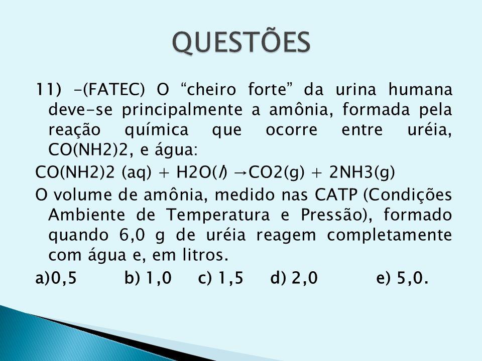 11) -(FATEC) O cheiro forte da urina humana deve-se principalmente a amônia, formada pela reação química que ocorre entre uréia, CO(NH2)2, e água: CO(