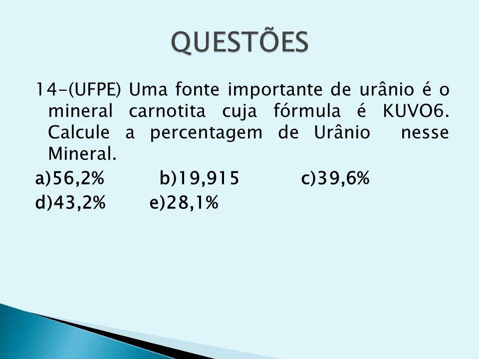 14-(UFPE) Uma fonte importante de urânio é o mineral carnotita cuja fórmula é KUVO6. Calcule a percentagem de Urânio nesse Mineral. a)56,2% b)19,915 c