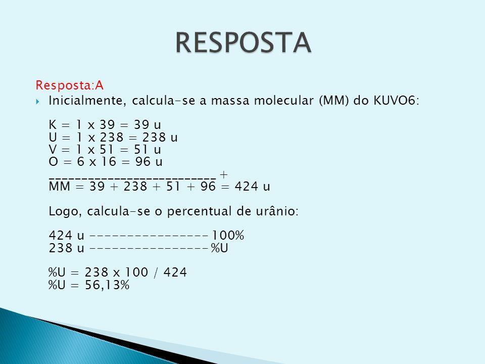 Resposta:A Inicialmente, calcula-se a massa molecular (MM) do KUVO6: K = 1 x 39 = 39 u U = 1 x 238 = 238 u V = 1 x 51 = 51 u O = 6 x 16 = 96 u _______