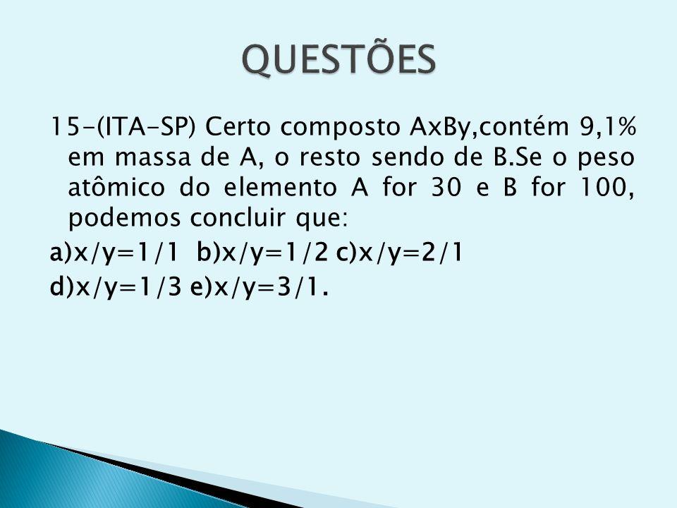 15-(ITA-SP) Certo composto AxBy,contém 9,1% em massa de A, o resto sendo de B.Se o peso atômico do elemento A for 30 e B for 100, podemos concluir que