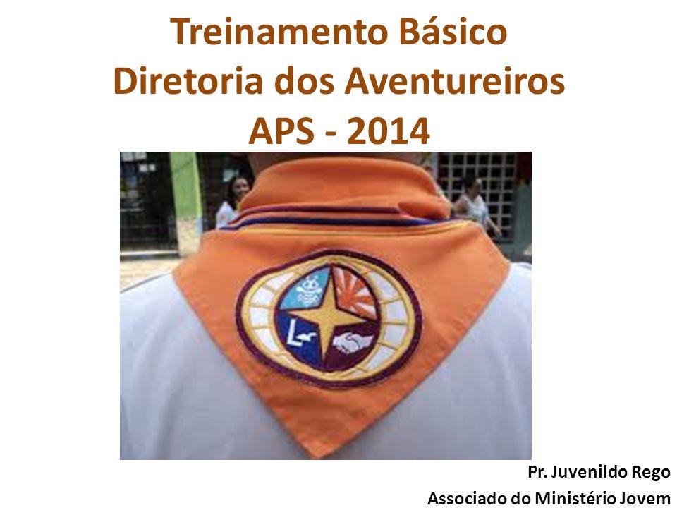 Treinamento Básico Diretoria dos Aventureiros APS - 2014 Pr.