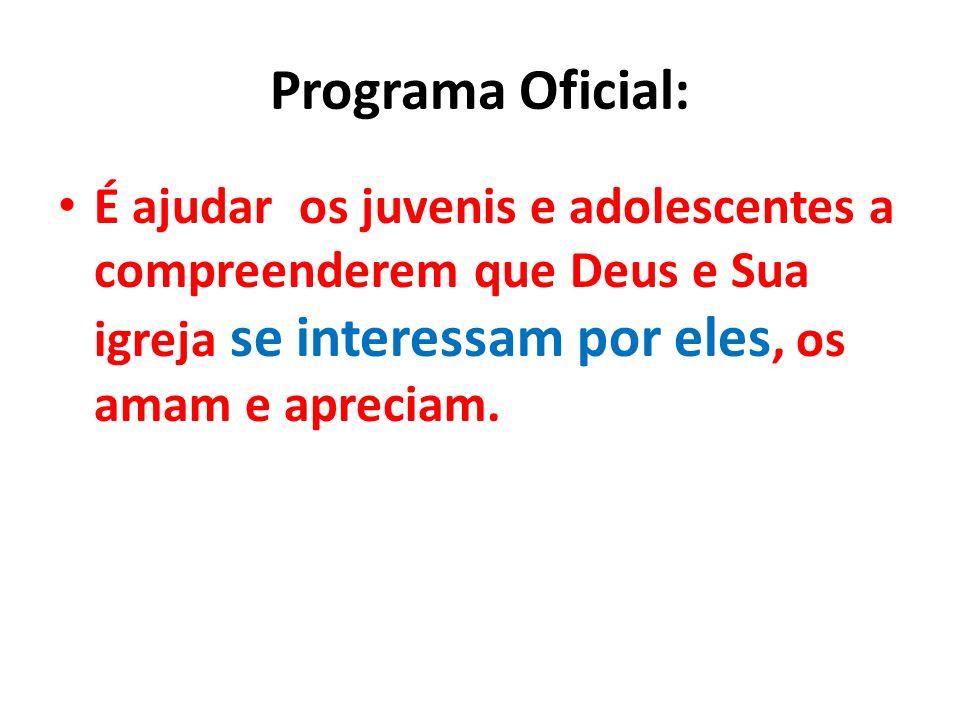 Programa Oficial: É ajudar os juvenis e adolescentes a compreenderem que Deus e Sua igreja se interessam por eles, os amam e apreciam.